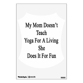 My Mom Doesn't Teach Yoga For A Living She Does It Wall Sticker