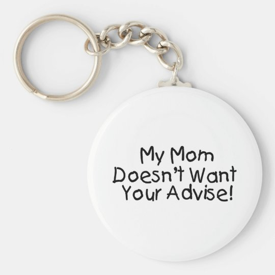 My Mom Doesn't Want Your Advise Keychain