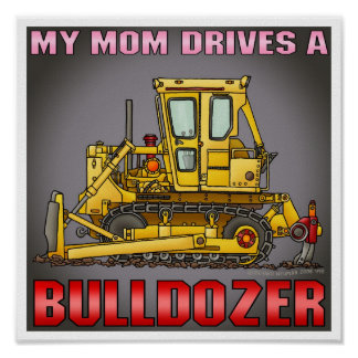 My Mom Drives A Bulldozer Dozer Poster Print