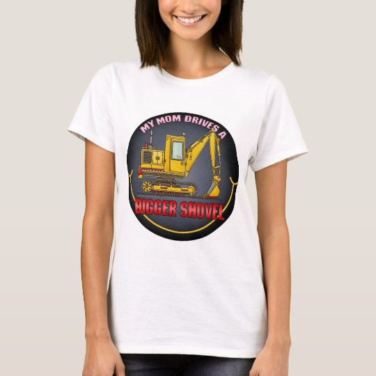 My Mom Drives A Digger Shovel Womens T-Shirt