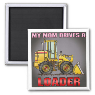 My Mom Drives A Loader Magnet