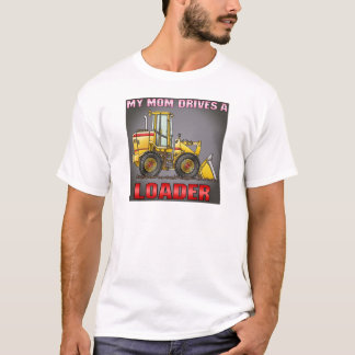 My Mom Drives A Loader Womens T-Shirt
