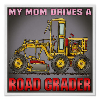 My Mom Drives A Road Grader Poster Print