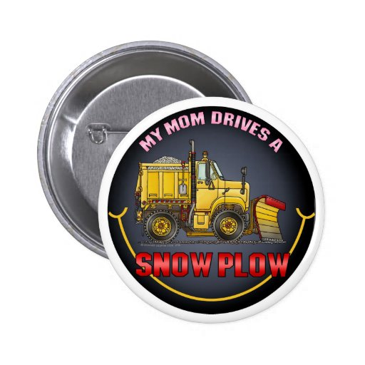 My Mom Drives A Snow Plow Truck Button Pin