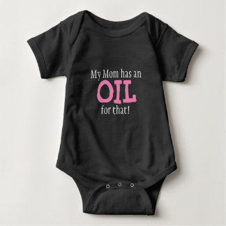 My Mom has an OIL for that! - baby bodysuit