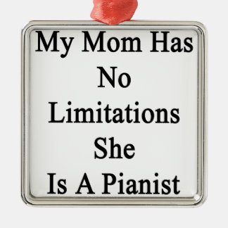 My Mom Has No Limitations She Is A Pianist. Metal Ornament