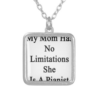 My Mom Has No Limitations She Is A Pianist. Silver Plated Necklace