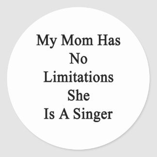 My Mom Has No Limitations She Is A Singer Classic Round Sticker