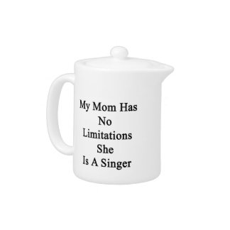 My Mom Has No Limitations She Is A Singer Teapot