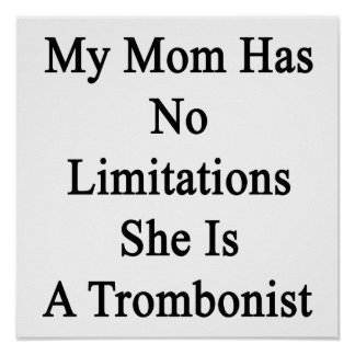 My Mom Has No Limitations She Is A Trombonist Poster