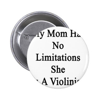 My Mom Has No Limitations She Is A Violinist Button