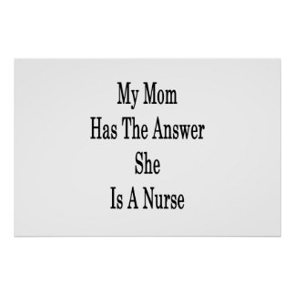 My Mom Has The Answer She Is A Nurse Poster