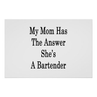 My Mom Has The Answer She's A Bartender Poster