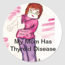 My mom has Thyroid Disease Classic Round Sticker