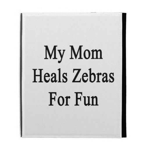 My Mom Heals Zebras For Fun iPad Cases