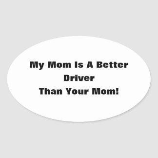 My Mom Is A Better Driver Than Your Mom Oval Sticker