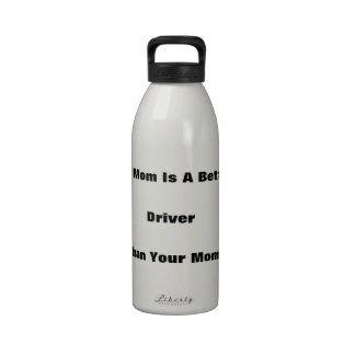 My Mom Is A Better Driver Than Your Mom! Water Bottle