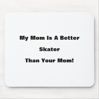 My Mom Is A Better Skater Than Your Mom! Mouse Pad