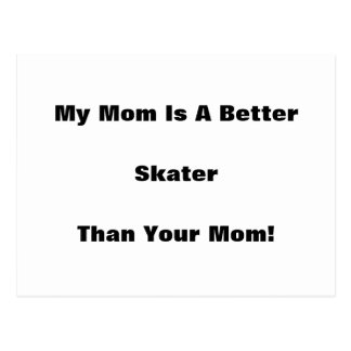 My Mom Is A Better Skater Than Your Mom! Postcard