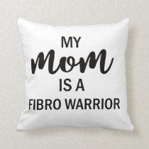 My Mom Is A Fibro Warrior Throw Pillow