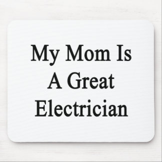 My Mom Is A Great Electrician Mouse Pad