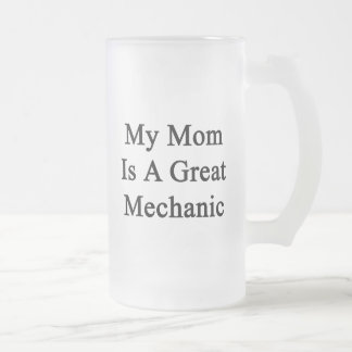 My Mom Is A Great Mechanic 16 Oz Frosted Glass Beer Mug