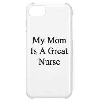 My Mom Is A Great Nurse Cover For iPhone 5C
