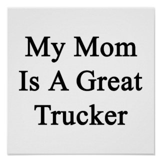 My Mom Is A Great Trucker Posters