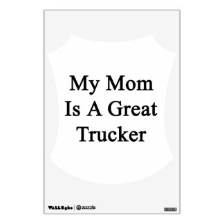 My Mom Is A Great Trucker Room Decal