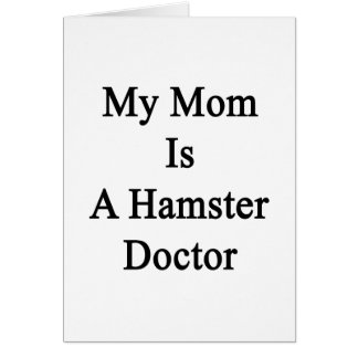 My Mom Is A Hamster Doctor Greeting Card
