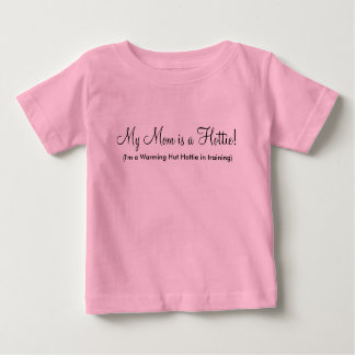 My Mom is a Hottie! - Customized Baby T-Shirt