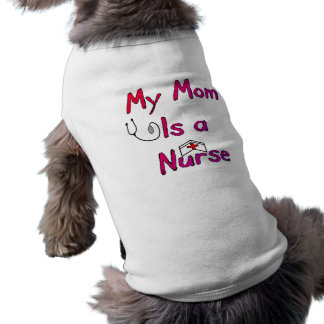 My Mom is a NURSE Dog T-Shirt--Adorable Shirt