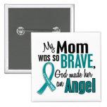 My Mom Is An Angel 1 Ovarian Cancer Button
