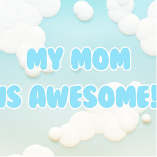 My Mom is Awesome in Blue and White Clouds Cutout