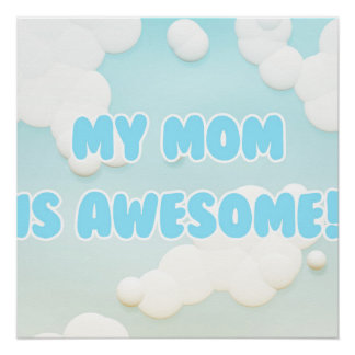 My Mom is Awesome in Blue and White Clouds Poster