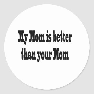 my mom is better round stickers