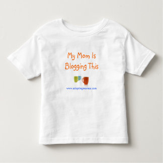 My Mom Is Blogging This Toddler T-shirt