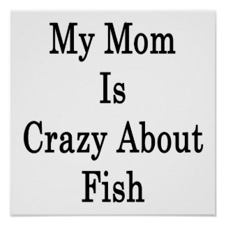 My Mom Is Crazy About Fish Poster