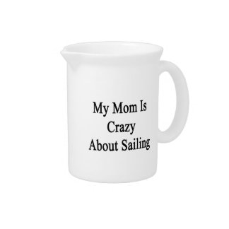 My Mom Is Crazy About Sailing Beverage Pitcher