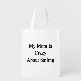 My Mom Is Crazy About Sailing Grocery Bag