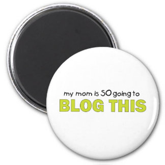 My Mom Is Going to Blog This T-shirt Magnet