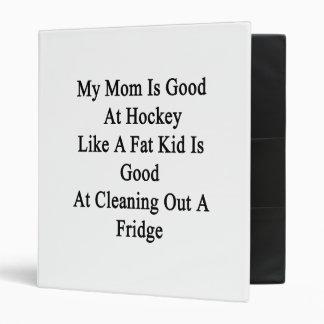 My Mom Is Good At Hockey Like A Fat Kid Is Good At Binder