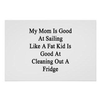 My Mom Is Good At Sailing Like A Fat Kid Is Good A Poster
