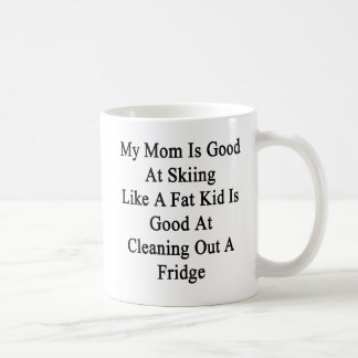 My Mom Is Good At Skiing Like A Fat Kid Is Good At Classic White Coffee Mug