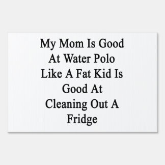My Mom Is Good At Water Polo Like A Fat Kid Is Goo Sign