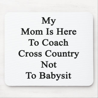 My Mom Is Here To Coach Cross Country Not To Babys Mousepads