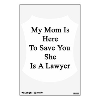 My Mom Is Here To Save You She Is A Lawyer Wall Sticker