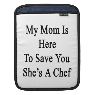 My Mom Is Here To Save You She's A Chef Sleeve For iPads