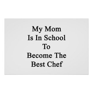 My Mom Is In School To Become The Best Chef Poster