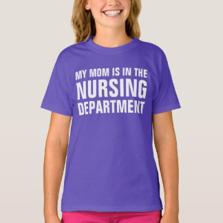 My mom is in the nursing department T-Shirt